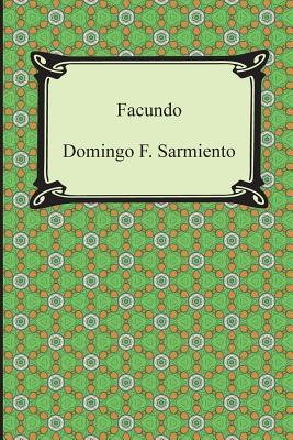 Facundo: Or, Civilization and Barbarism - Sarmiento, Domingo F