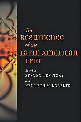 The Resurgence of the Latin American Left - Levitsky, Steven, Professor (Editor), and Roberts, Kenneth M (Editor)