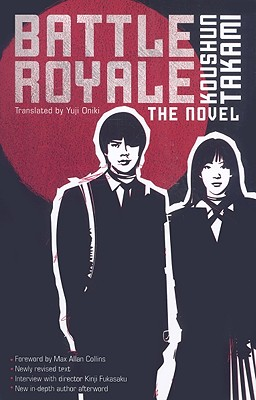 Battle Royale: The Novel - Takami, Koushun, and Oniki, Yuji (Translated by), and Collins, Max Allan (Foreword by)