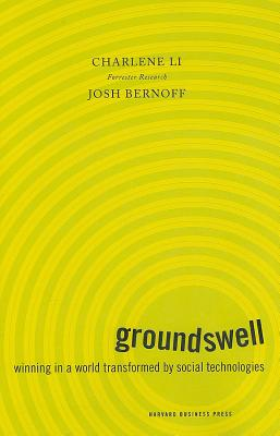 Groundswell: Winning in a World Transformed by Social Technologies - Li, Charlene, and Bernoff, Josh