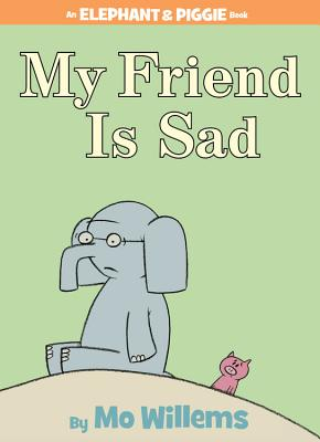 My Friend Is Sad (an Elephant and Piggie Book) -
