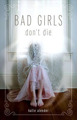 Bad Girls Don't Die - Alender, Katie