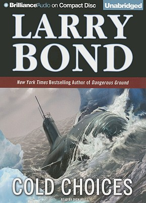 Cold Choices - Bond, Larry, and Hill, Dick (Read by)