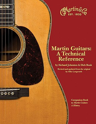 Martin Guitars: A Technical Reference - Johnston, Richard, and Boak, Dick, and Longworth, Mike (Revised by)
