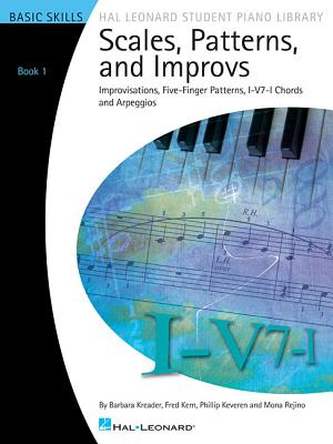 Scales, Patterns and Improvs, Book 1: Improvisations, Five-Finger Patterns, I-V7-I Chords and Arpeggios: Basic Skills - Kreader, Barbara, and Kern, Fred, and Keveren, Phillip
