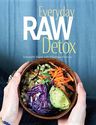 Everyday Raw Detox - Baird, Meredith, and Mueller, Adrian (Photographer), and Kenney, Matthew