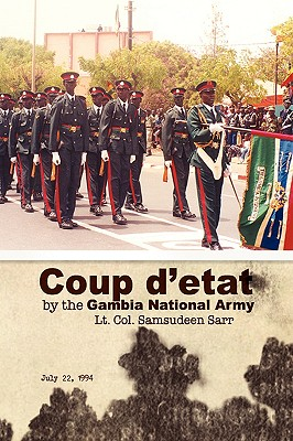Coup D'Etat by the Gambia National Army - Sarr, Lt Col Samsudeen, and Sarr, Samsudeen