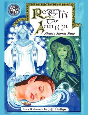 Return to Annwn: Aleena's Journey Home - Phillips, Jeff