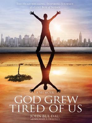 God Grew Tired of Us - Dau, John Bul, and Sweeney, Michael S