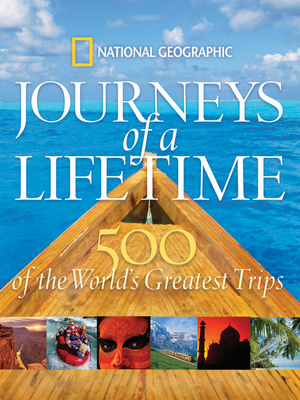 Journeys of a Lifetime: 500 of the World's Greatest Trips - National Geographic (Creator)