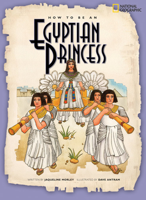 How to Be an Egyptian Princess - Morley, Jacqueline