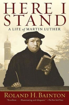 Here I Stand: A Life of Martin Luther - Bainton, Roland Herbert