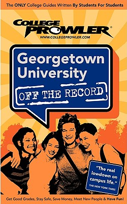 Georgetown University Off the Record - Richmond, Derek, and Wilson, Andrew, and Burns, Adam (Editor)