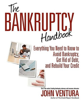 The Bankruptcy Handbook: Everything You Need to Know to Avoid Bankruptcy, Get Rid of Debt, and Rebuild Your Credit - Ventura, John