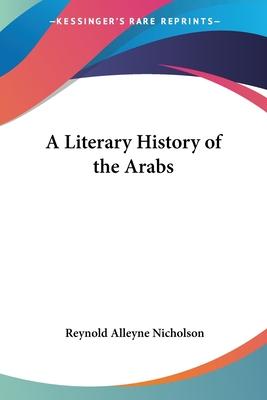 A Literary History of the Arabs - Nicholson, Reynold Alleyne, Professor
