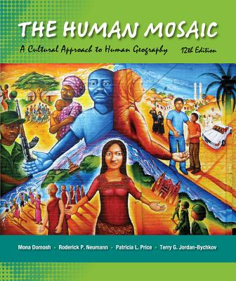 The Human Mosaic: A Cultural Approach to Human Geography - Domosh, Mona, Professor, and Jordan-Bychkov, Terry G (Late), and Neumann, Roderick P, Professor