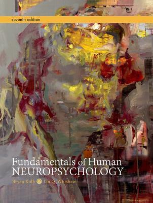 Fundamentals of Human Neuropsychology - Kolb, Bryan, and Whishaw, Ian Q