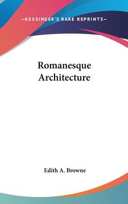 Romanesque Architecture - Browne, Edith a