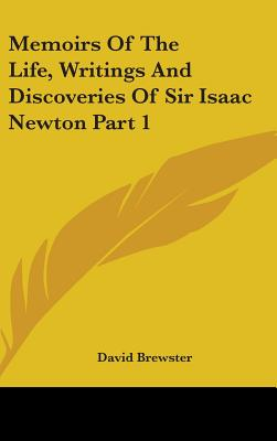 Memoirs of the Life, Writings and Discoveries of Sir Isaac Newton Part 1 - Brewster, David, Sir