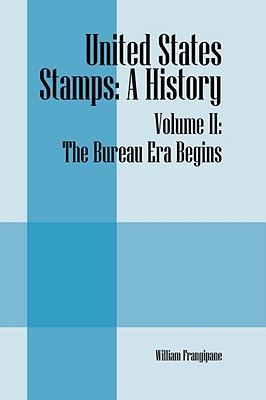 United States Stamps: A History - Volume II: The Bureau Era Begins - Frangipane, William