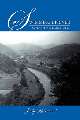 Swimming Upriver: Coming of Age in Appalachia - Harwood, Judy