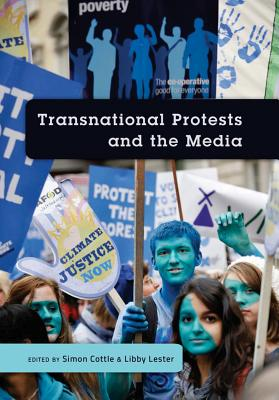 Transnational Protests and the Media - Cottle, Simon, Professor (Editor), and Lester, Libby (Editor)
