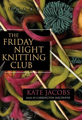 The Friday Night Knitting Club - Jacobs, Kate, and MacDuffie, Carrington (Read by)