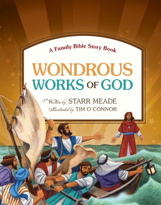Wondrous Works of God: A Family Bible Story Book - Meade, Starr