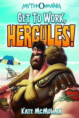 Get to Work, Hercules! - McMullan, Kate
