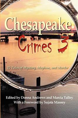 Chesapeake Crimes 3 - Andrews, Donna (Editor), and Talley, Marcia (Editor), and Massey, Sujata (Contributions by)