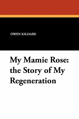 My Mamie Rose: The Story of My Regeneration - Kildare, Owen