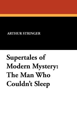 Supertales of Modern Mystery: The Man Who Couldn't Sleep - Stringer, Arthur
