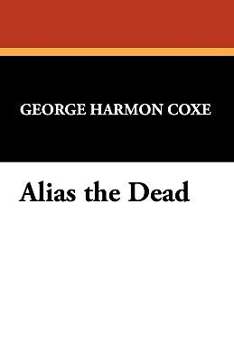 Alias the Dead - Coxe, George Harmon