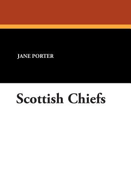 Scottish Chiefs - Porter, Jane