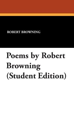 Poems by Robert Browning (Student Edition) - Browning, Robert