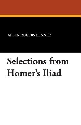 Selections from Homer's Iliad - Benner, Allen Rogers