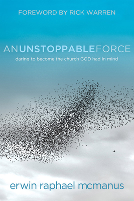 An Unstoppable Force: Daring to Become the Church God Had in Mind - McManus, Erwin
