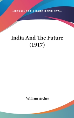 India and the Future - Archer, William