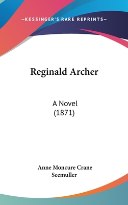 Reginald Archer: A Novel (1871) - Seemuller, Anne Moncure Crane