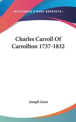 Charles Carroll of Carrollton 1737-1832 - Gurn, Joseph