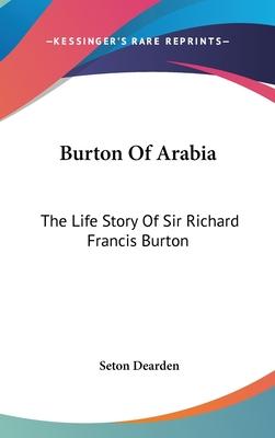 Burton of Arabia: The Life Story of Sir Richard Francis Burton - Dearden, Seton