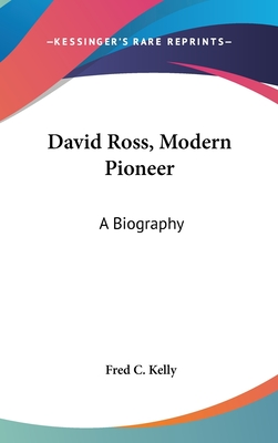 David Ross, Modern Pioneer: A Biography - Kelly, Fred C