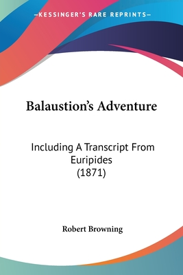 Balaustion's Adventure; Including a Transcript from Euripides - Browning, Robert
