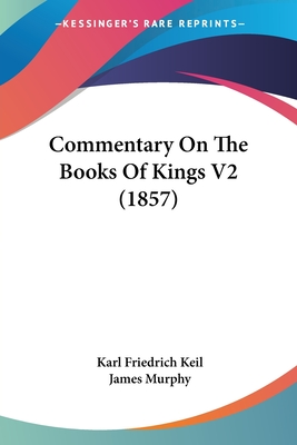 Commentary on the Books of Kings V2 (1857) - Keil, Karl Friedrich, and Murphy, James (Translated by)