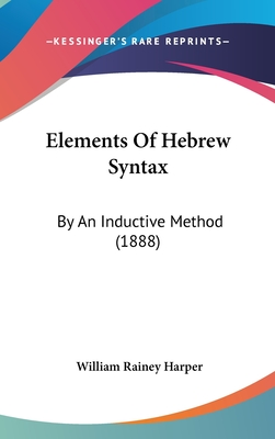 Elements of Hebrew Syntax: By an Inductive Method (1888) - Harper, William Rainey