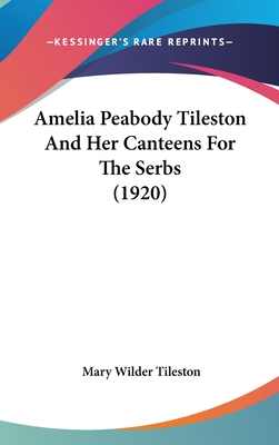 Amelia Peabody Tileston and Her Canteens for the Serbs (1920) - Tileston, Mary