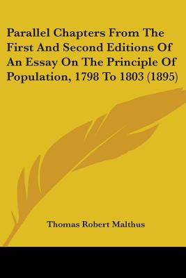 Parallel Chapters from the First and Second Editions of an Essay on the Principle of Population - Malthus, Thomas Robert