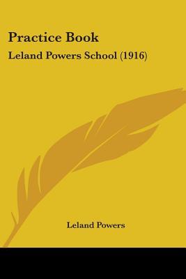 Practice Book: Leland Powers School (1916) - Powers, Leland