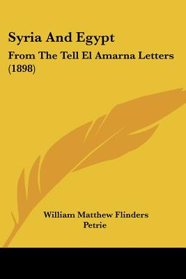 Syria and Egypt: From the Tell El Amarna Letters - Petrie, William Matthew Flinders