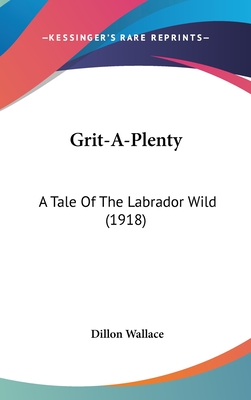 Grit-A-Plenty: A Tale of the Labrador Wild (1918) - Wallace, Dillon